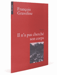 Il n'a pas cherché son corps, François Graveline