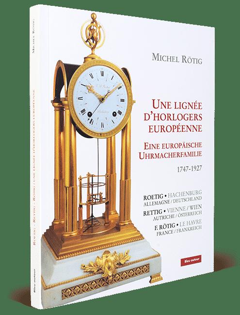 Une lignée d'horlogers européenne 1741-1927