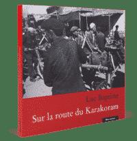 Sur la route de Karakoram, Luc Baptiste