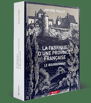 La Fabrique d'une province française – Le Bourbonnais